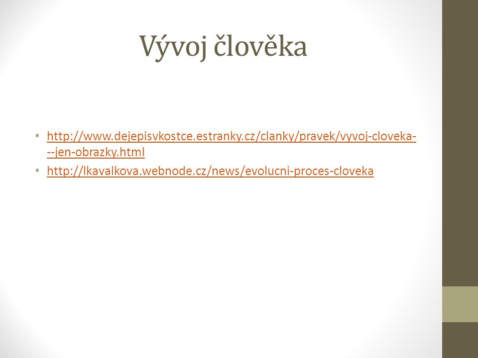Vývoj člověka http://www.dejepisvkostce.estranky.cz/clanky/pravek/vyvoj-cloveka---jen-obrazky.html.
