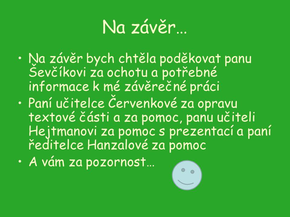 Na závěr… Na závěr bych chtěla poděkovat panu Ševčíkovi za ochotu a potřebné informace k mé závěrečné práci.