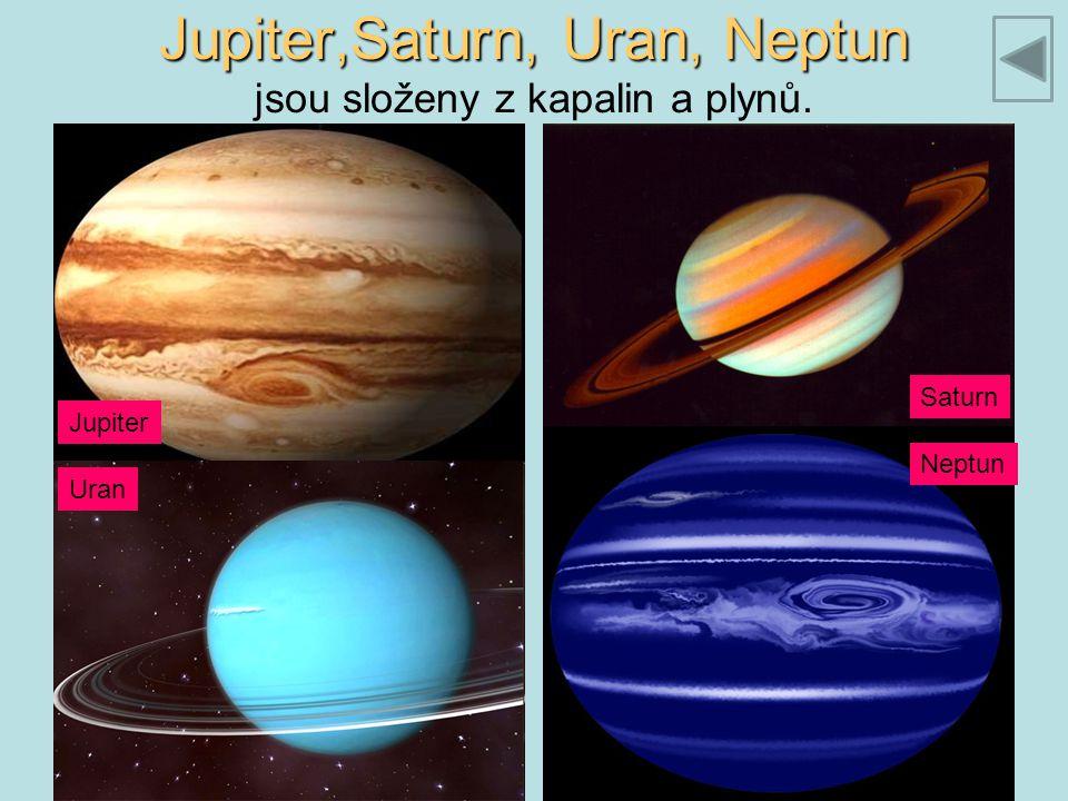 Jupiter,Saturn, Uran, Neptun jsou složeny z kapalin a plynů.