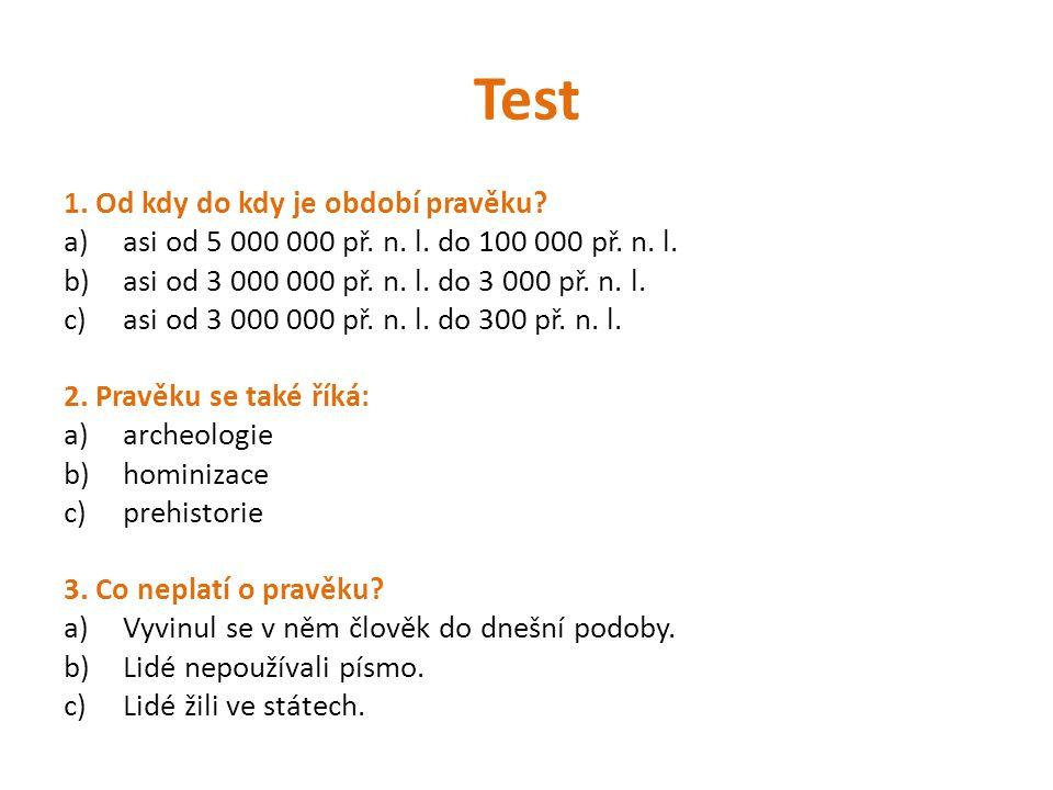 Test 1. Od kdy do kdy je období pravěku