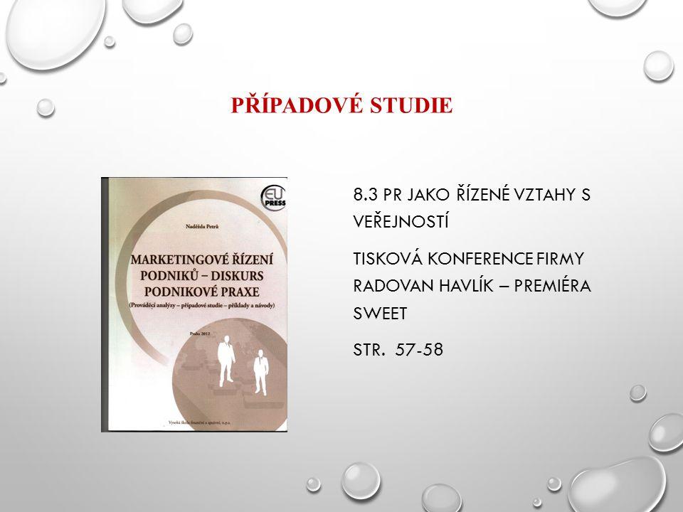 Případové studie 8.3 PR jako řízené vztahy s veřejností Tisková konference firmy radovan havlík – premiéra sweet Str.