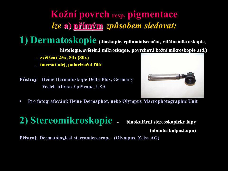 Kožní povrch resp. pigmentace lze a) přímým způsobem sledovat: