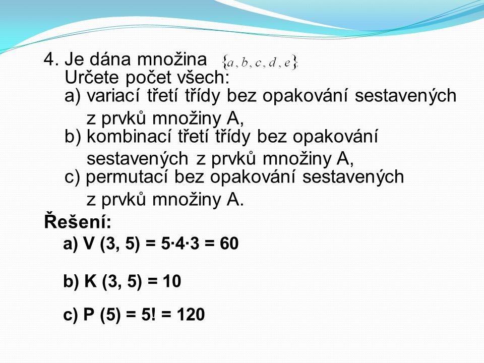 z prvků množiny A, b) kombinací třetí třídy bez opakování