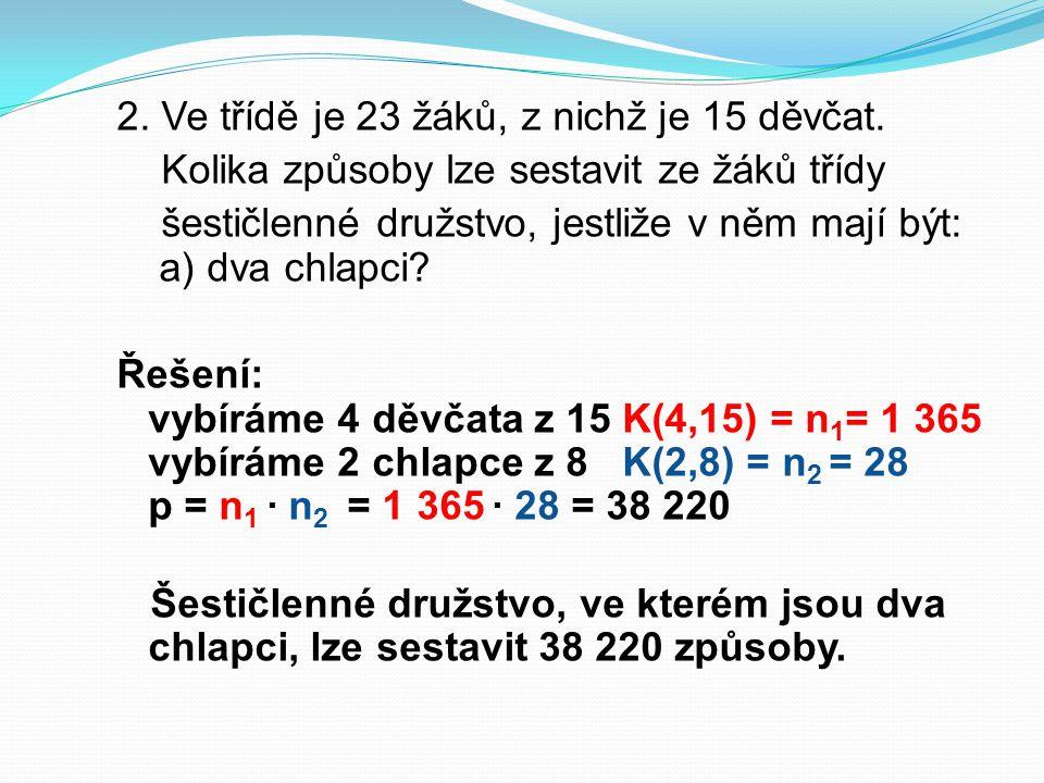 2. Ve třídě je 23 žáků, z nichž je 15 děvčat