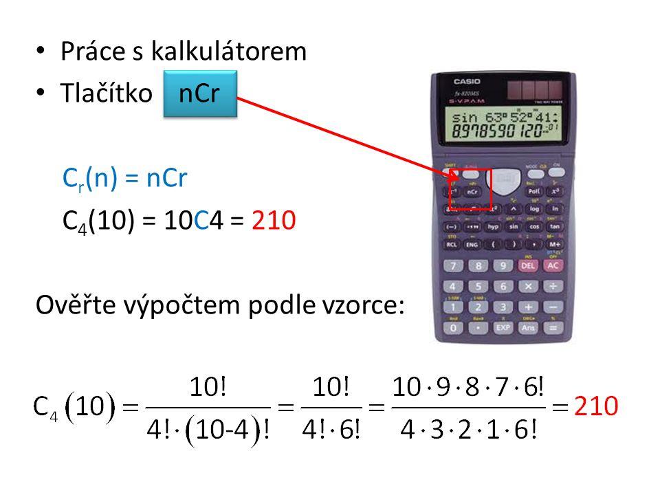 Práce s kalkulátorem Tlačítko nCr Cr(n) = nCr C4(10) = 10C4 = 210 Ověřte výpočtem podle vzorce: