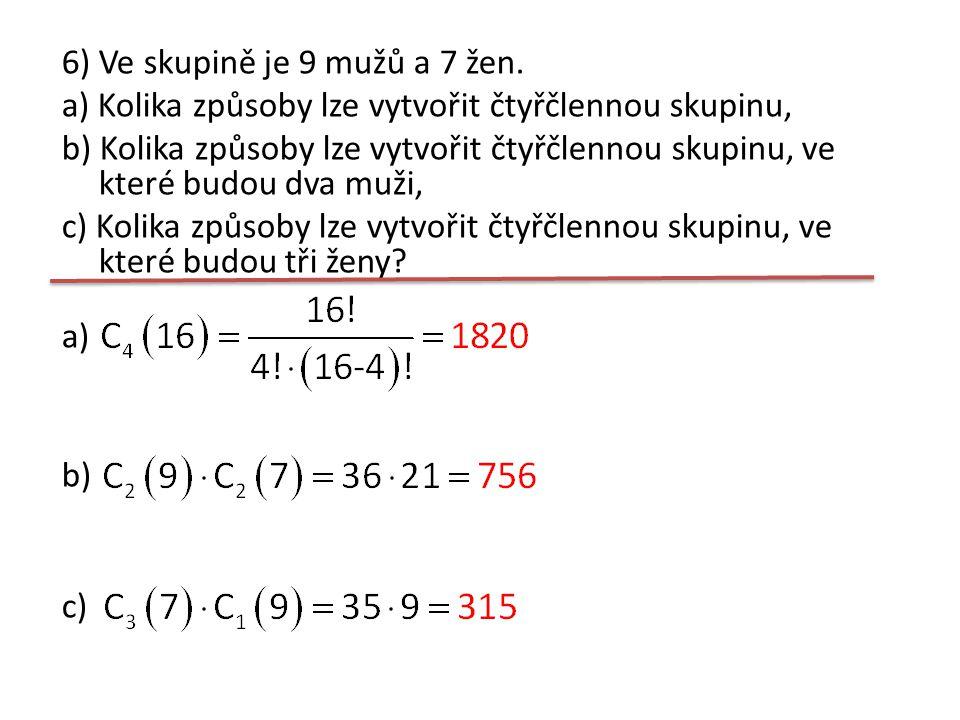 Ve skupině je 9 mužů a 7 žen. a) Kolika způsoby lze vytvořit čtyřčlennou skupinu,