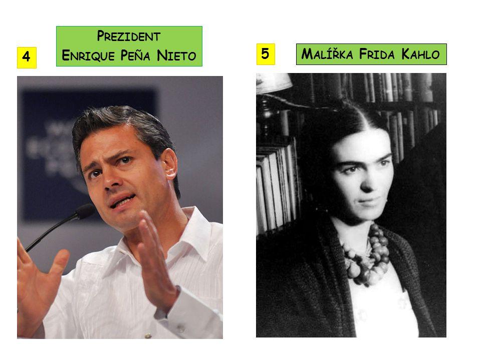 Prezident Enrique Peña Nieto 5 Malířka Frida Kahlo 4