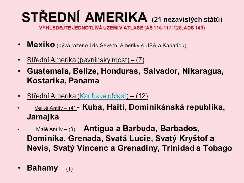 STŘEDNÍ AMERIKA (21 nezávislých států) VYHLEDEJTE JEDNOTLIVÁ ÚZEMÍ V ATLASE (AS 116-117, 128, ADS 140)
