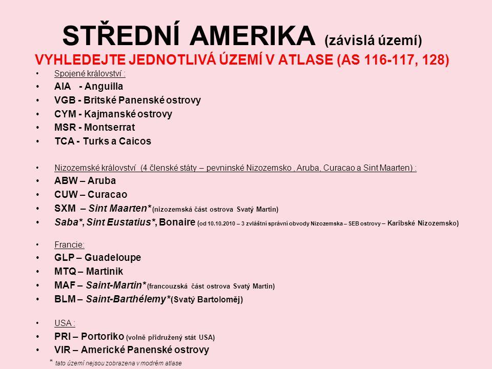 STŘEDNÍ AMERIKA (závislá území) VYHLEDEJTE JEDNOTLIVÁ ÚZEMÍ V ATLASE (AS 116-117, 128)