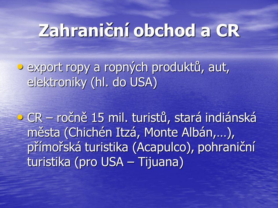 Zahraniční obchod a CR export ropy a ropných produktů, aut, elektroniky (hl. do USA)