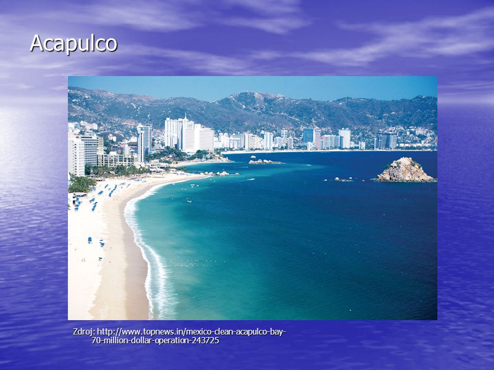 Acapulco Zdroj: http://www.topnews.in/mexico-clean-acapulco-bay-70-million-dollar-operation-243725