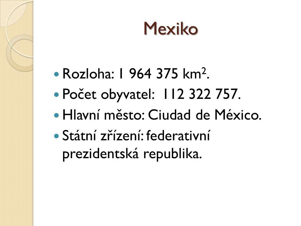 Mexiko Rozloha: 1 964 375 km2. Počet obyvatel: 112 322 757.