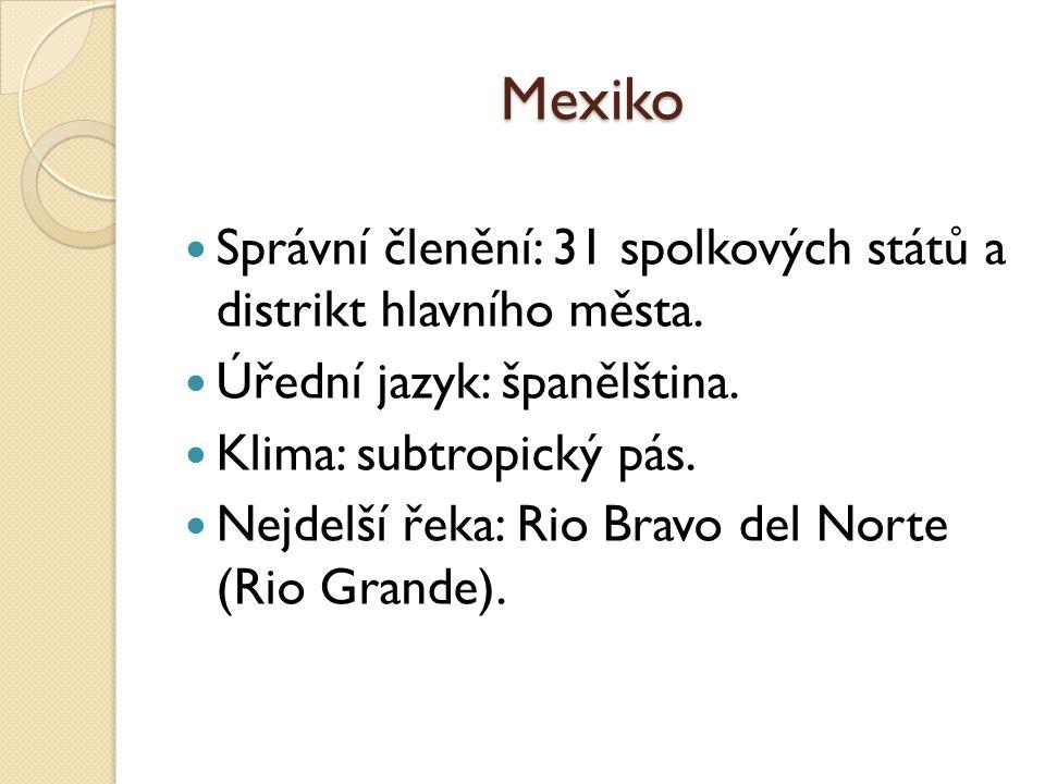 Mexiko Správní členění: 31 spolkových států a distrikt hlavního města.