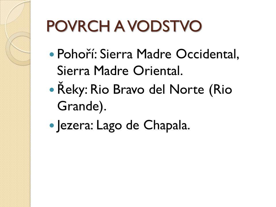 POVRCH A VODSTVO Pohoří: Sierra Madre Occidental, Sierra Madre Oriental. Řeky: Rio Bravo del Norte (Rio Grande).
