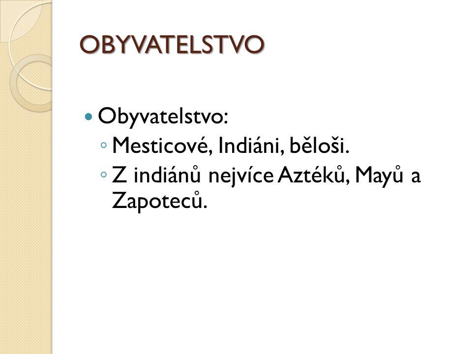 OBYVATELSTVO Obyvatelstvo: Mesticové, Indiáni, běloši.