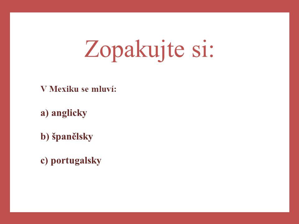 a) Zopakujte si: V Mexiku se mluví: anglicky španělsky portugalsky