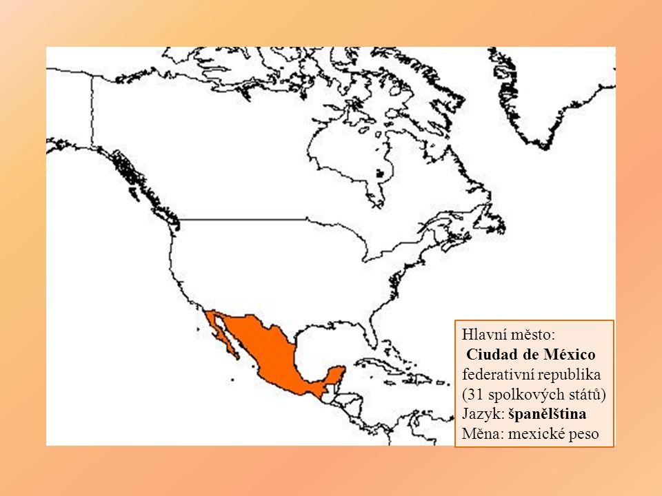 Hlavní město: Ciudad de México. federativní republika. (31 spolkových států) Jazyk: španělština.