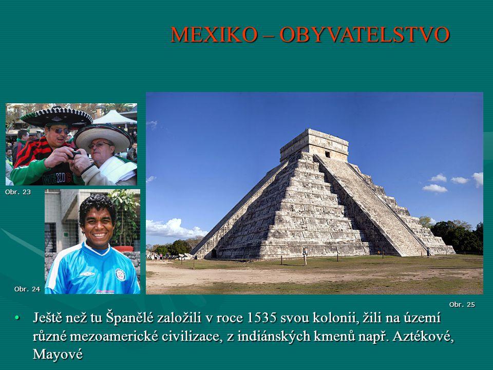 MEXIKO – OBYVATELSTVO Obr. 23. Obr. 24. Obr. 25.
