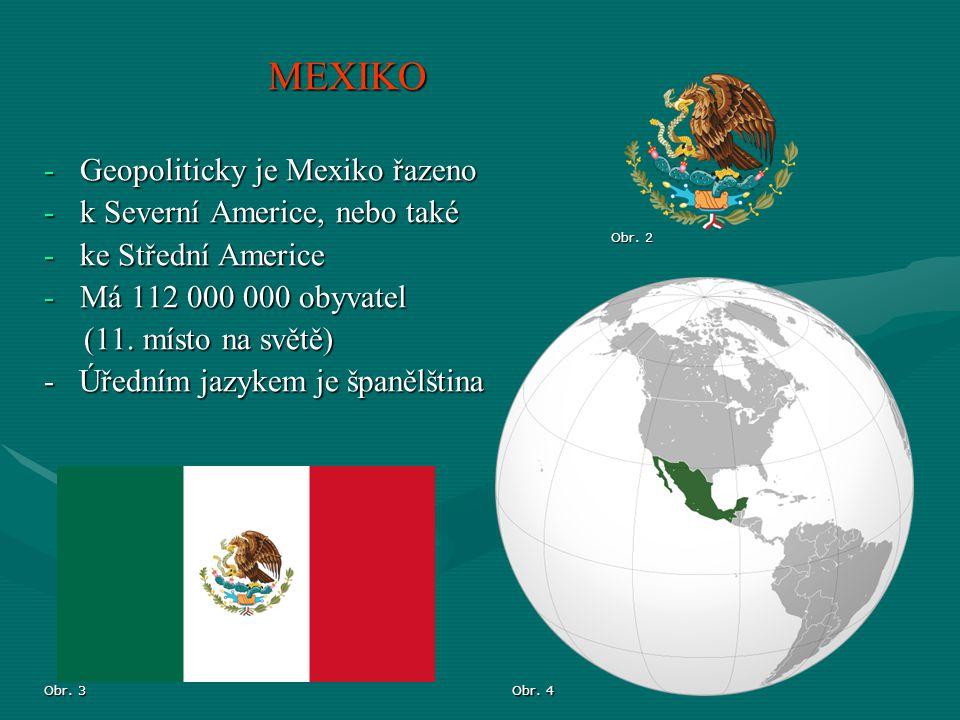 MEXIKO Geopoliticky je Mexiko řazeno k Severní Americe, nebo také