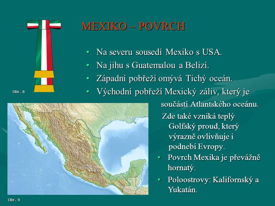 MEXIKO – POVRCH Na severu sousedí Mexiko s USA.