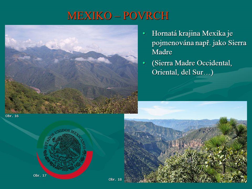 MEXIKO – POVRCH Hornatá krajina Mexika je pojmenována např. jako Sierra Madre. (Sierra Madre Occidental, Oriental, del Sur…)