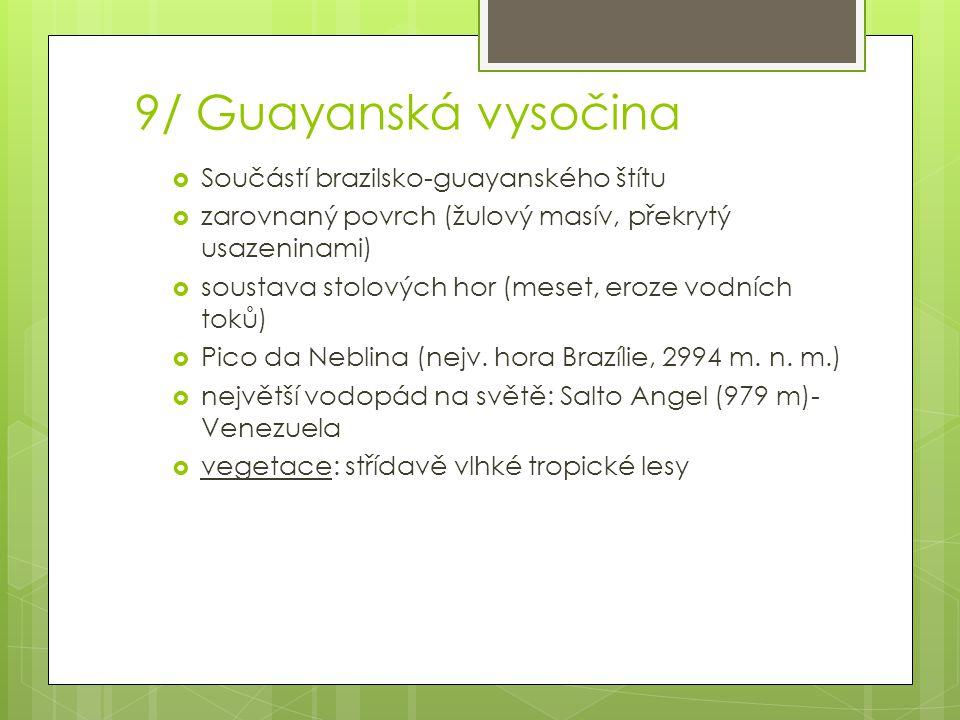 9/ Guayanská vysočina Součástí brazilsko-guayanského štítu