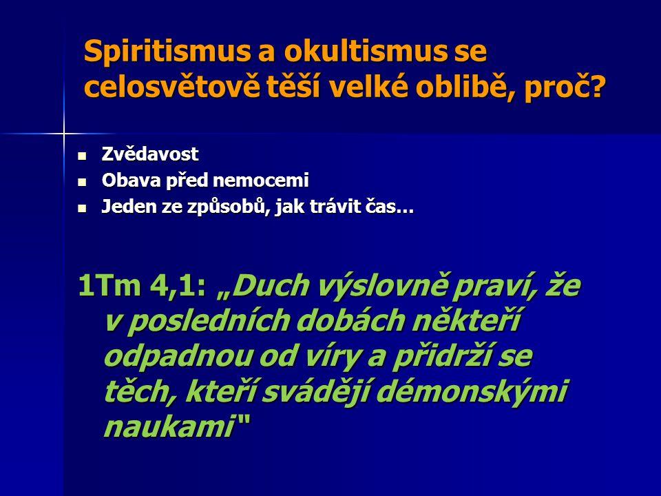 Spiritismus a okultismus se celosvětově těší velké oblibě, proč