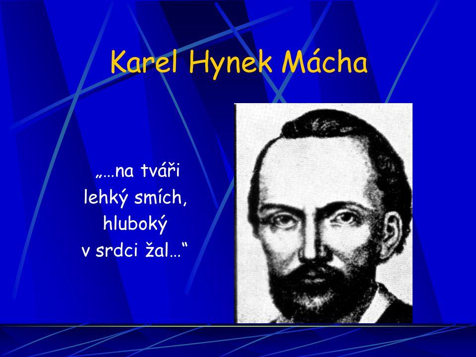 "Karel Hynek Mácha ""…na tváři lehký smích, hluboký v srdci žal…"