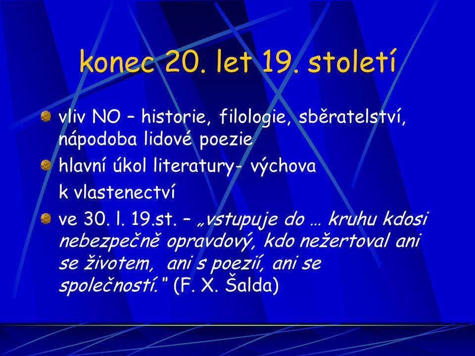 konec 20. let 19. století vliv NO – historie, filologie, sběratelství, nápodoba lidové poezie. hlavní úkol literatury- výchova.