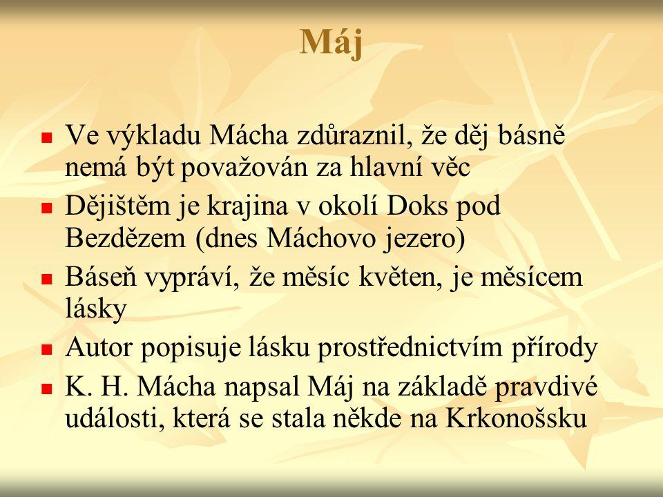 Máj Ve výkladu Mácha zdůraznil, že děj básně nemá být považován za hlavní věc. Dějištěm je krajina v okolí Doks pod Bezdězem (dnes Máchovo jezero)