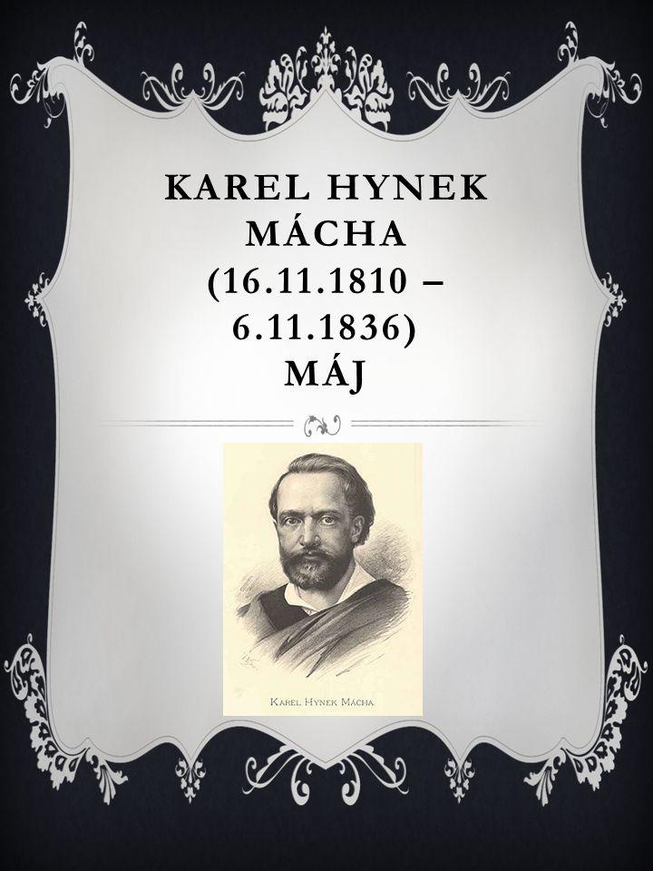 Karel Hynek Mácha (16.11.1810 – 6.11.1836) Máj