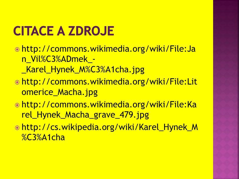 Citace a zdroje http://commons.wikimedia.org/wiki/File:Ja n_Vil%C3%ADmek_- _Karel_Hynek_M%C3%A1cha.jpg.