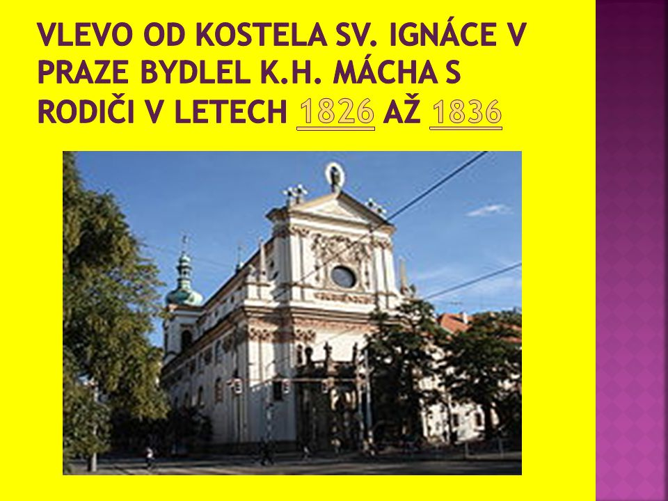 Vlevo od kostela sv. Ignáce v Praze bydlel K. H