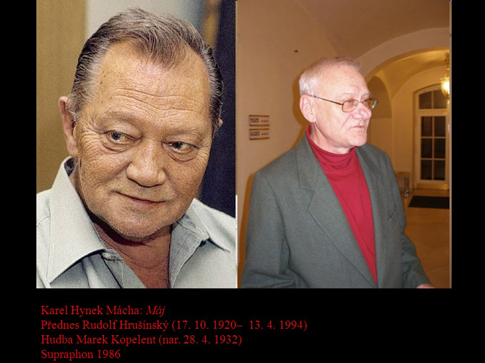 Karel Hynek Mácha: Máj Přednes Rudolf Hrušínský (17. 10. 1920– 13. 4. 1994) Hudba Marek Kopelent (nar. 28. 4. 1932)