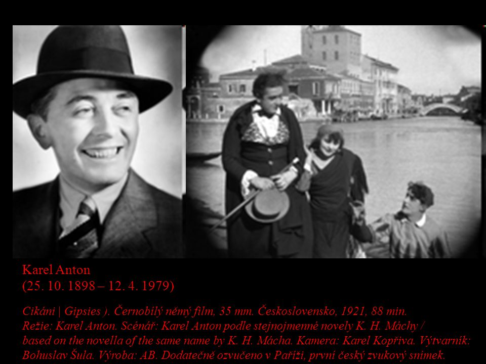 Karel Anton (25. 10. 1898 – 12. 4. 1979) Cikáni | Gipsies ). Černobílý němý film, 35 mm. Československo, 1921, 88 min.