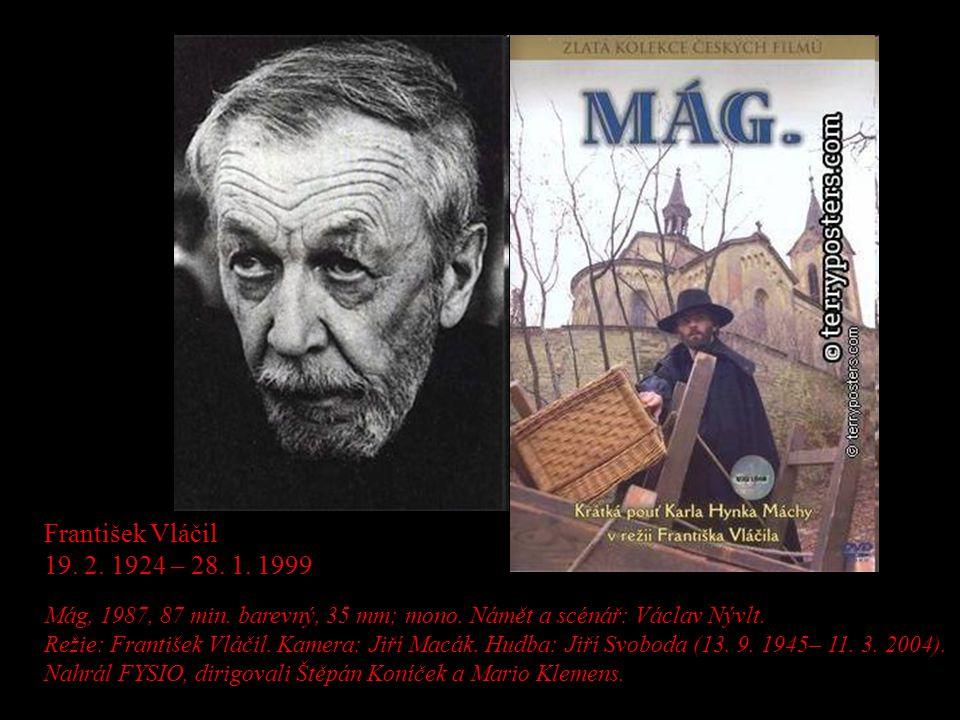 František Vláčil 19. 2. 1924 – 28. 1. 1999. Mág, 1987, 87 min. barevný, 35 mm; mono. Námět a scénář: Václav Nývlt.