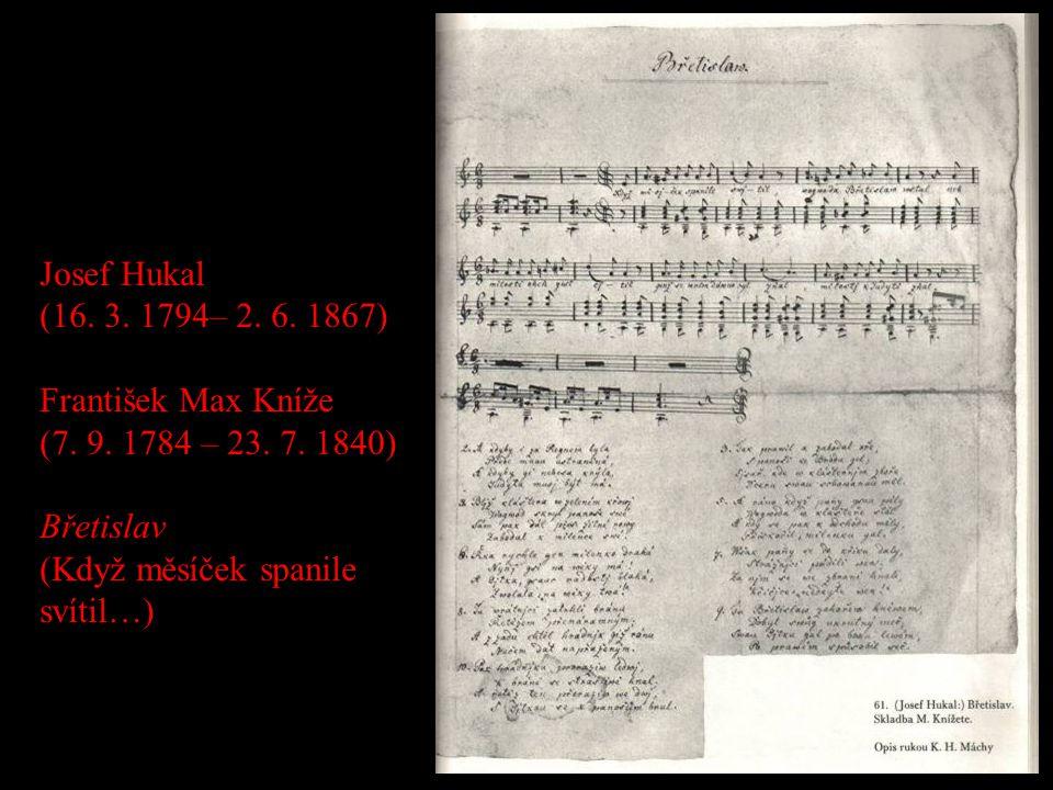 Josef Hukal (16. 3. 1794– 2. 6. 1867) František Max Kníže. (7. 9. 1784 – 23. 7. 1840) Břetislav.