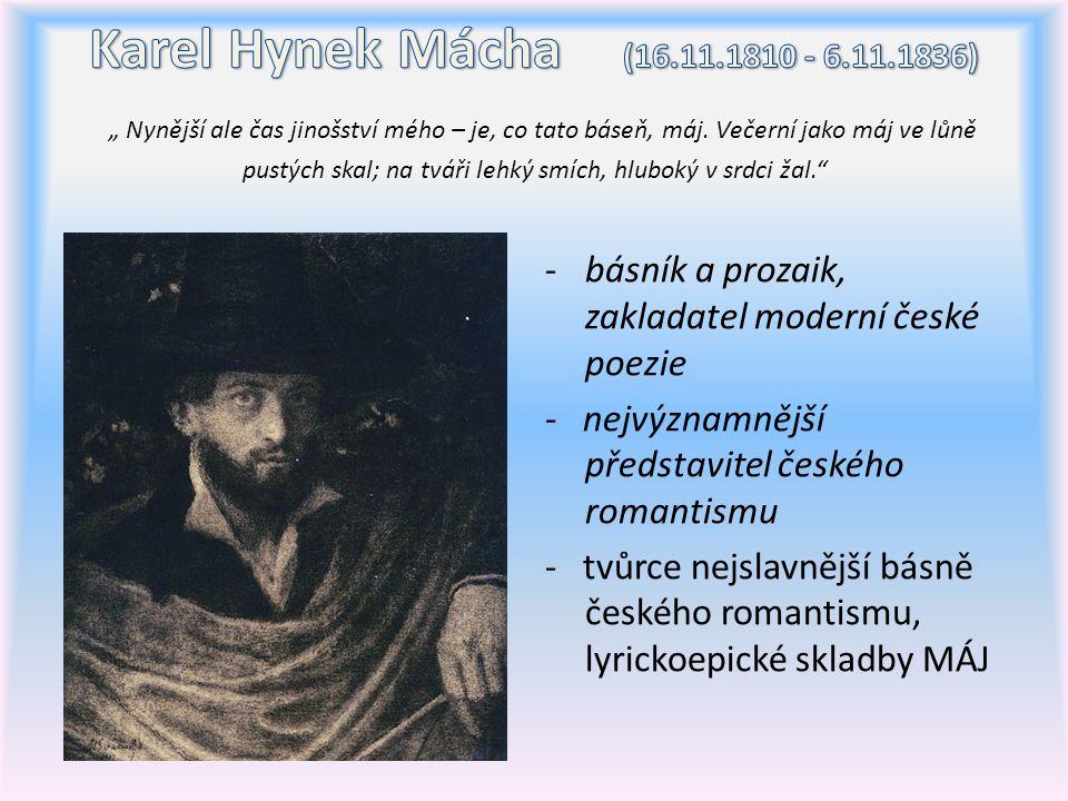 """Karel Hynek Mácha (16.11.1810 - 6.11.1836) """" Nynější ale čas jinošství mého – je, co tato báseň, máj. Večerní jako máj ve lůně pustých skal; na tváři lehký smích, hluboký v srdci žal."""