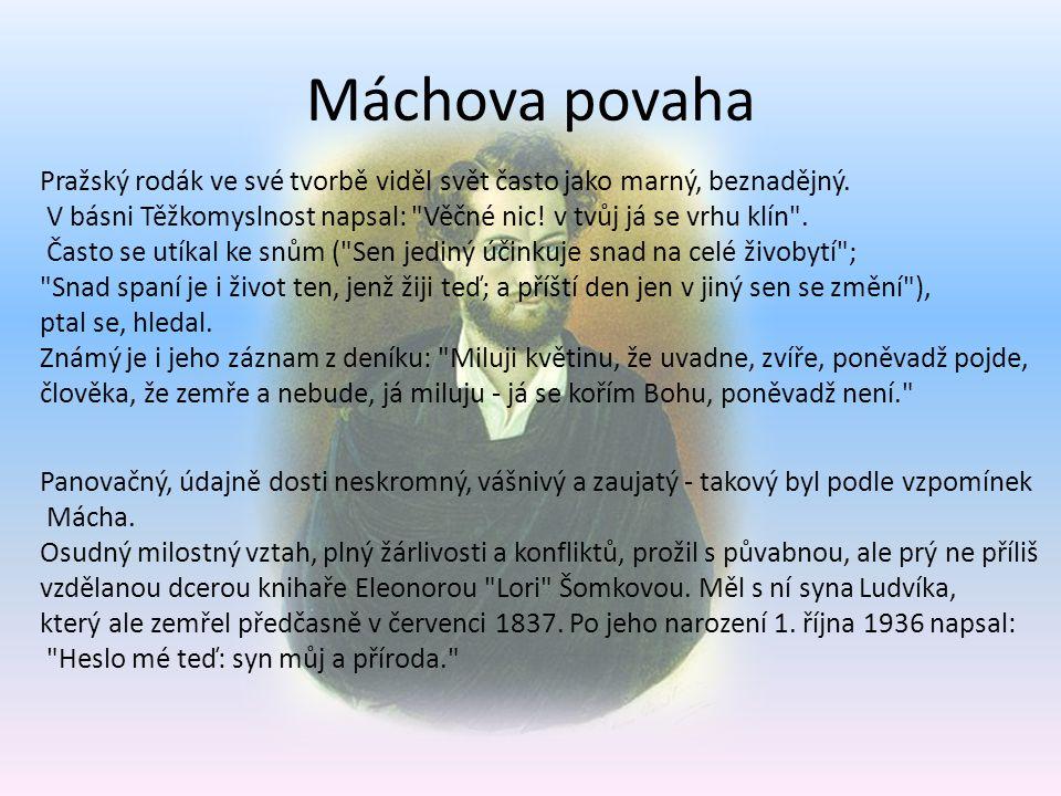 Máchova povaha Pražský rodák ve své tvorbě viděl svět často jako marný, beznadějný.