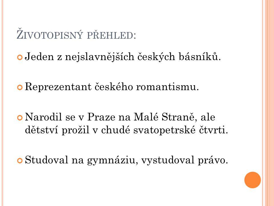 Životopisný přehled: Jeden z nejslavnějších českých básníků.