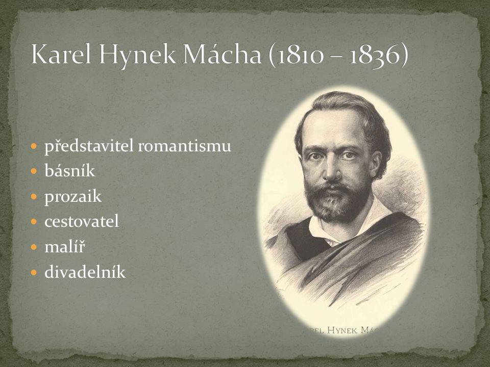Karel Hynek Mácha (1810 – 1836) představitel romantismu básník prozaik