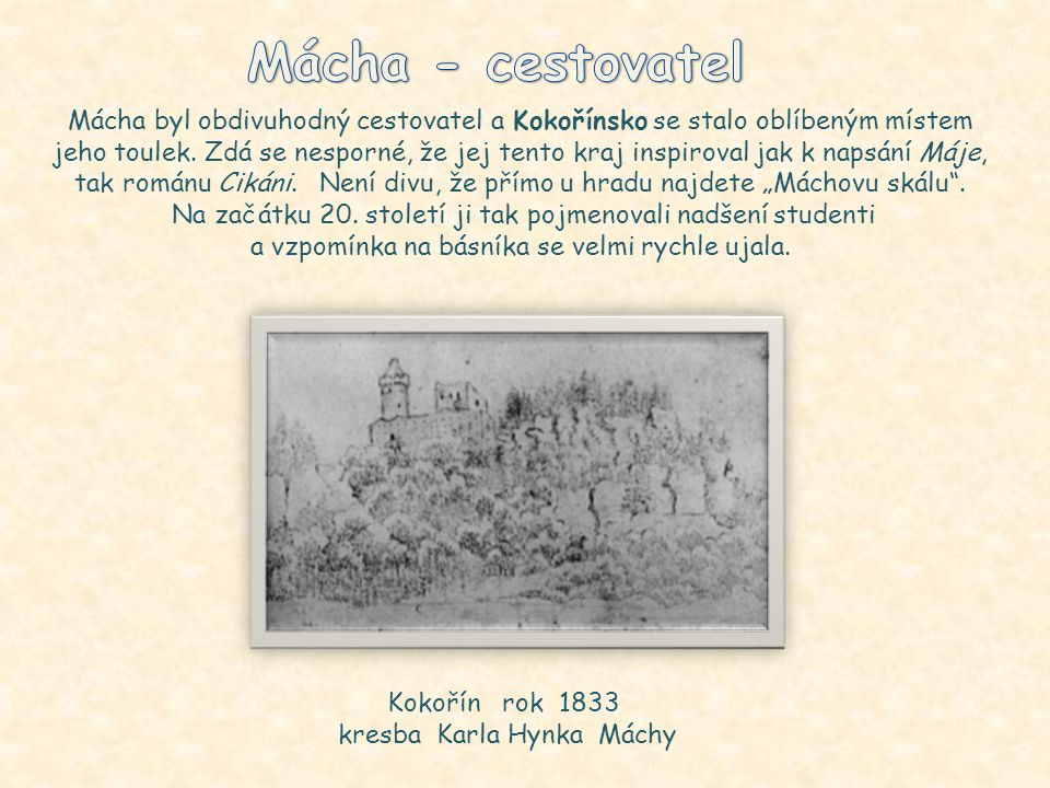 Mácha - cestovatel Mácha byl obdivuhodný cestovatel a Kokořínsko se stalo oblíbeným místem.