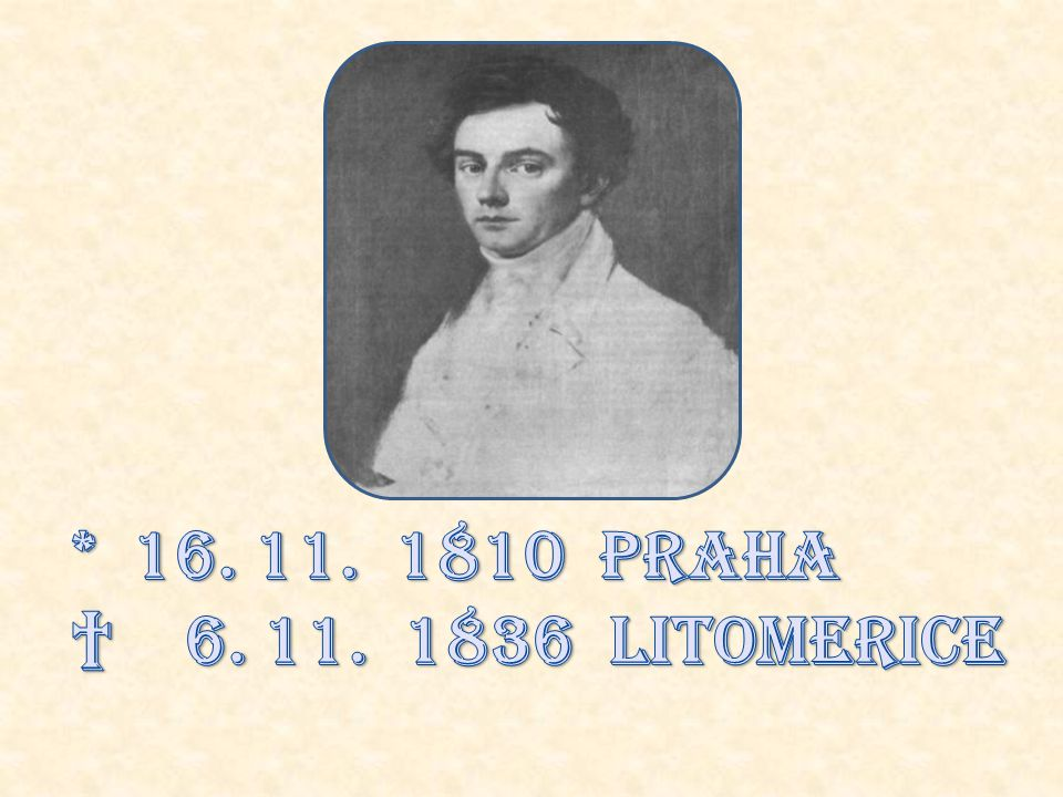 * 16. 11. 1810 Praha † 6. 11. 1836 Litomerice