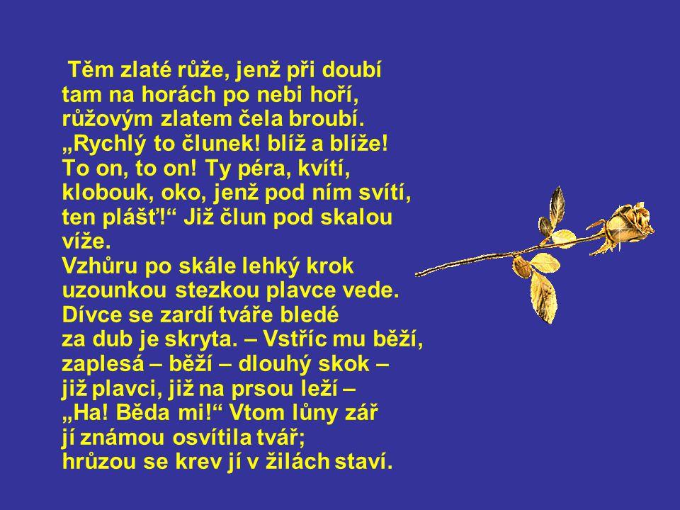 Těm zlaté růže, jenž při doubí tam na horách po nebi hoří, růžovým zlatem čela broubí.