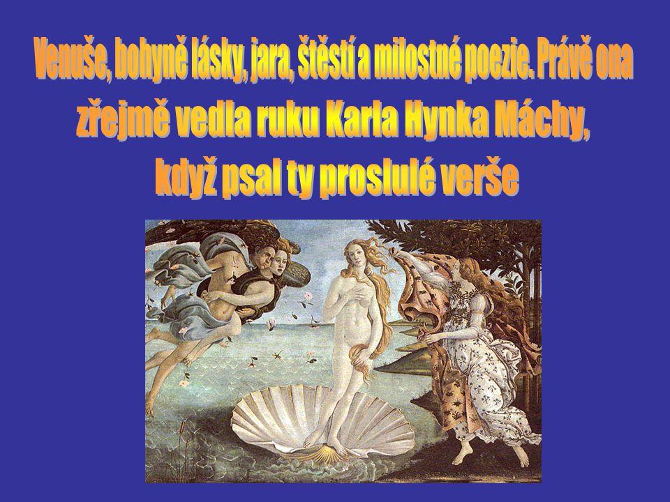 Venuše, bohyně lásky, jara, štěstí a milostné poezie. Právě ona