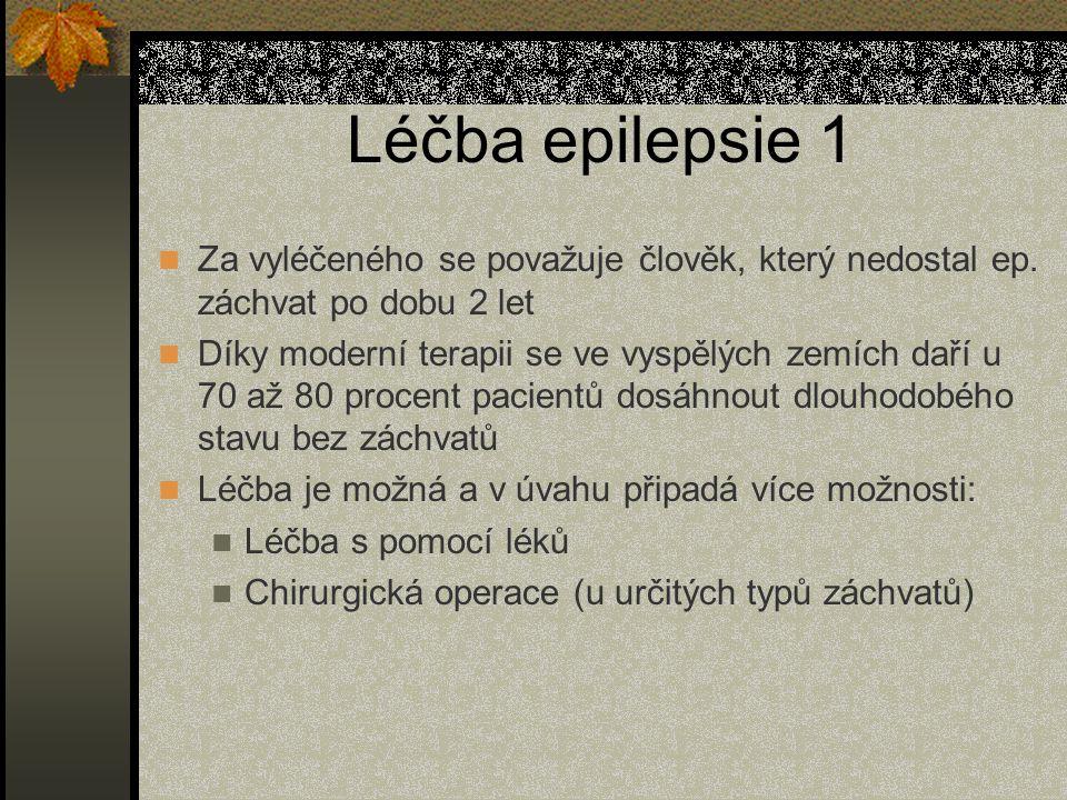 Léčba epilepsie 1 Za vyléčeného se považuje člověk, který nedostal ep. záchvat po dobu 2 let.