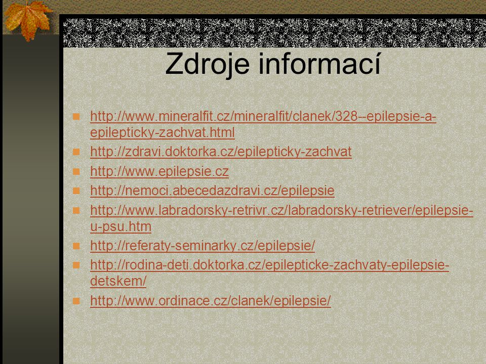 Zdroje informací http://www.mineralfit.cz/mineralfit/clanek/328--epilepsie-a-epilepticky-zachvat.html.