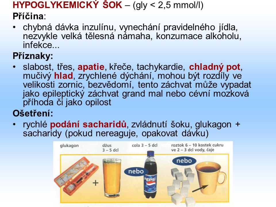 HYPOGLYKEMICKÝ ŠOK – (gly < 2,5 mmol/l)