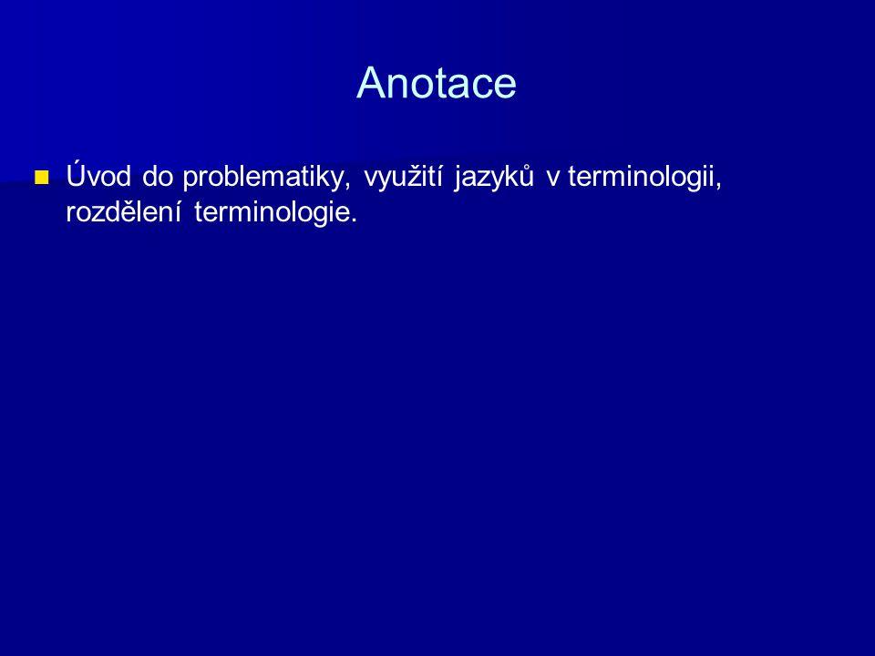 Anotace Úvod do problematiky, využití jazyků v terminologii, rozdělení terminologie.