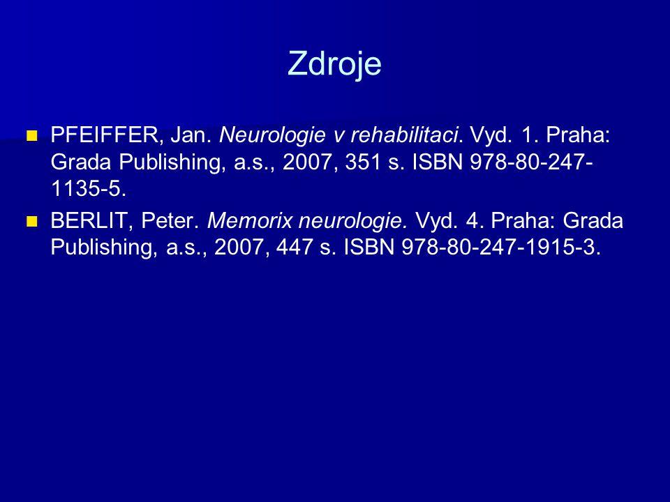 Zdroje PFEIFFER, Jan. Neurologie v rehabilitaci. Vyd. 1. Praha: Grada Publishing, a.s., 2007, 351 s. ISBN 978-80-247-1135-5.